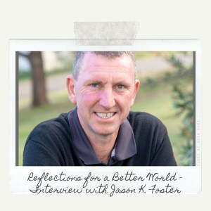 Reflections for a Better World - Interview with Jason K. Foster