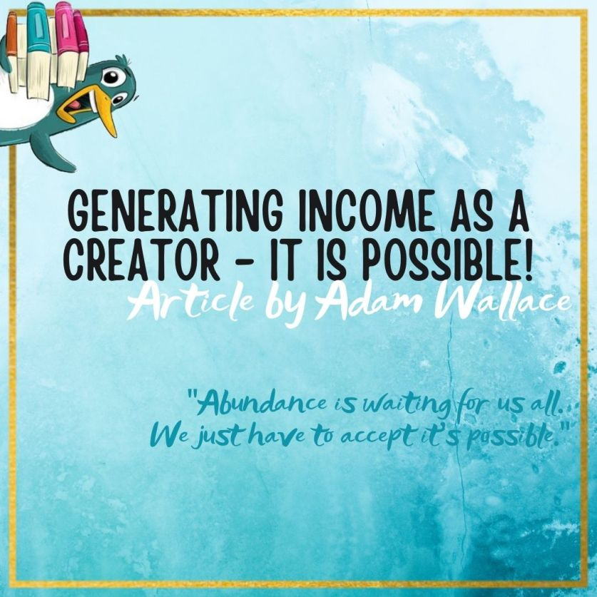 Generating Income as a Creator – IT IS POSSIBLE! Article by Adam Wallace