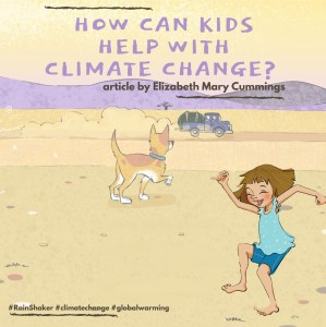 How Can Kids Help with Climate Change? Article by Elizabeth Mary Cummings