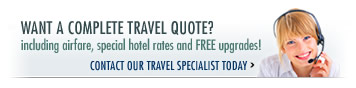 Want a complete Travel Quote including airfare, special hotel rates and FREE upgrades? Contact our Travel Specialist today!