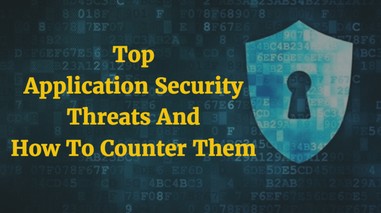 Top Application Security Threats And How To Counter Them