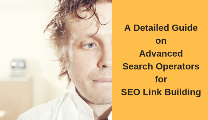 A Detailed Guide on Advanced Search Operators for SEO Link Building