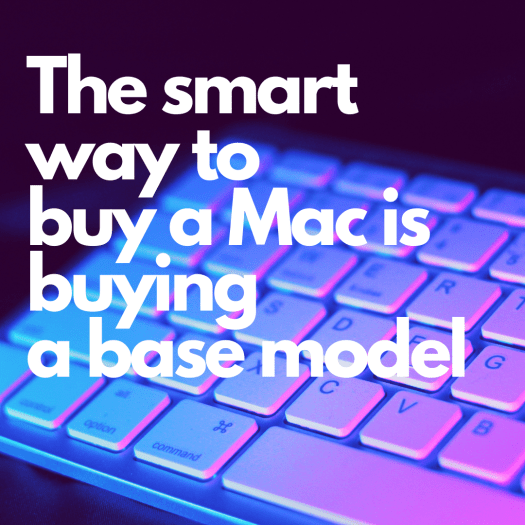 The smart way to buy a Mac is buying a base model