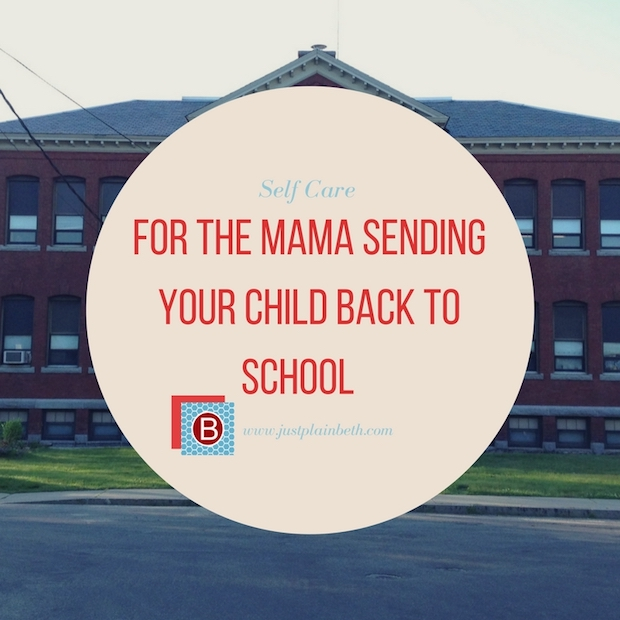 For the Mama Sending Her Child Back to School