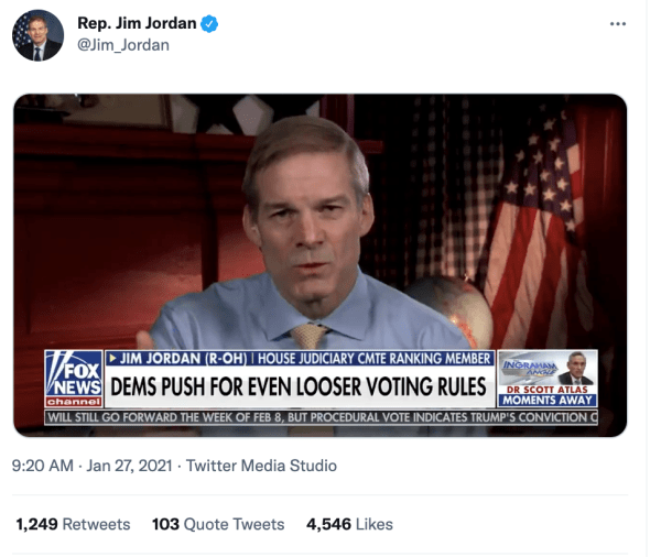 """A tweet by Rep. Jim Jordan (@Jim_Jordan) on January 27, 2021 at 9:02am of him speaking on Fox News. The Fox News banner reads, """"Dems Push for Even Looser Voting Rules"""""""
