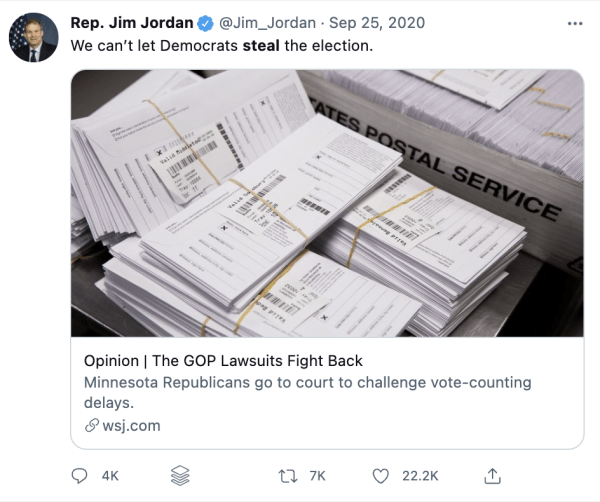 """A tweet by Rep. Jim Jordan (@Jim_Jordan) on September 25, 2020. It reads, """"We can't let Democrats steal the election."""" An article from the Wall Street Journal is posted with the title, """"Opinion: The GOP Lawsuits Fight Back"""" A caption on the article reads, """"Minnesota Republicans go to court to challenge vote-counting delays."""""""
