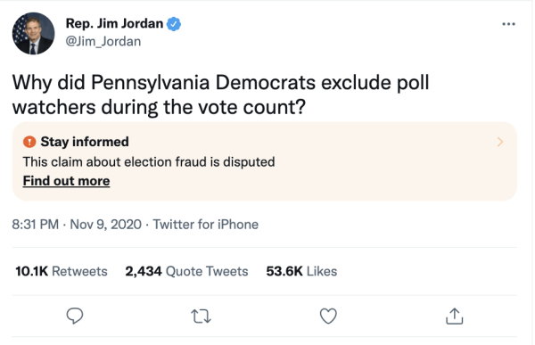 """A tweet by Rep. Jim Jordan (@Jim_Jordan) on November 9, 2020 at 8:31 reading, """"Why did Pennsylvania Democrats exclude poll watchers during the vote count?"""" A Note from Twitter on the tweet reads, """"Stay Informed. This claim about election fraud is disputed. Find out more."""""""