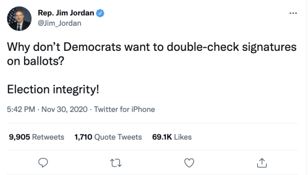"""A tweet by Rep. Jim Jordan (@Jim_Jordan) on November 30, 2020 at 5:42pm reads, """"Why don't Democrats want to double-check signatures on ballots? Election integrity!"""""""