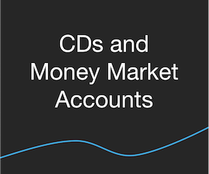 Banking - CDs and Money Market Acounts