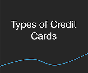 Credit Cards - Types of Credit Cards