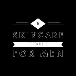 5 skincare essentials for men