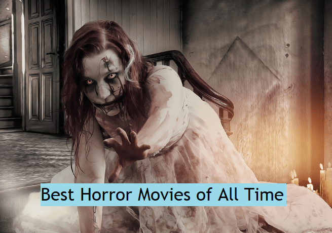 Scariest Horror Movies of All Time