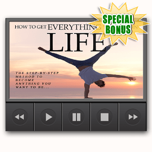 Special Bonuses - May 2016 - How To Get Everything You Want In Life Videos Upgrage