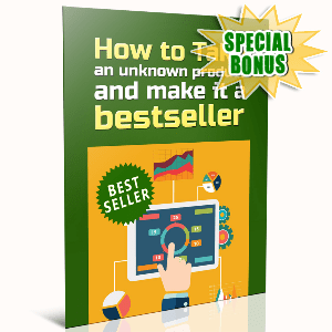 Special Bonuses - August 2016 - How To Take An Unknown Product And Make It A Bestseller