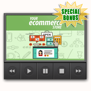 Special Bonuses - August 2016 - Your eCommerce Store Video Upgrade