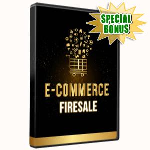 Special Bonuses - August 2016 - E-Commerce Firesale Video Upgrade Part 2