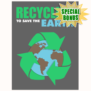 Special Bonuses - October 2016 - Recycling To Save The Earth