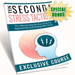 Special Bonuses - October 2016 - Ten Second Stress Tactic
