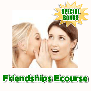 Special Bonuses - March 2017 - Friendships Ecourse