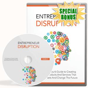 Special Bonuses - April 2017 - Entrepreneur Disruption Gold Video Series