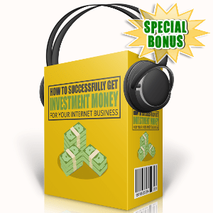 Special Bonuses - September 2017 - How To Successfully Get Investment Money For Your Internet Business Audio Pack