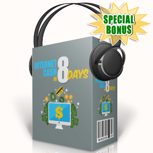 Special Bonuses - September 2017 - Internet Cash In 8 Days Audio Pack