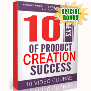 Special Bonuses - February 2018 - 10 Keys Of Product Creation Success Video Series Pack
