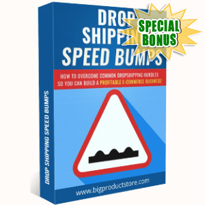 Special Bonuses - July 2018 - Dropshipping Speed Bumps