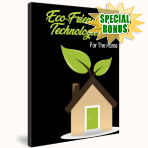Special Bonuses - March 2019 - Eco-Friendly Technologies For The Home