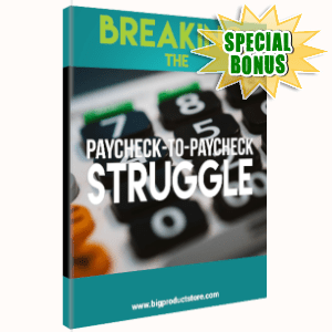 Special Bonuses - June 2019 - Breaking The Paycheck-To-Paycheck Struggle