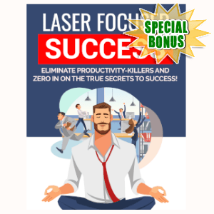 Special Bonuses - July 2019 - Laser Focused Success
