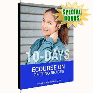 Special Bonuses - January 2020 - 10-Day ECourse On Getting Braces