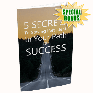 Special Bonuses - July 2020 - 5 Secrets To Staying Persistent In Your Path To Success