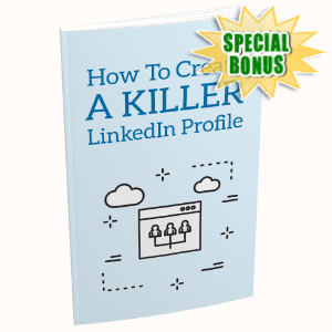 Special Bonuses - July 2020 - How To Create A Killer LinkedIn Profile