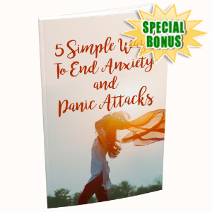 Special Bonuses - July 2020 - 5 Simple Ways To End Anxiety And Panic Attacks