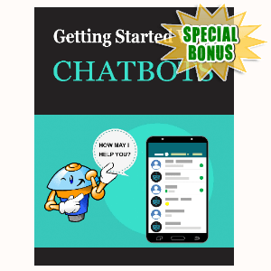 Special Bonuses #16 - February 2021 - Getting Started With ChatBots