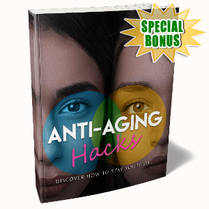 Special Bonuses #26 - March 2021 - Anti-Aging Hacks Pack