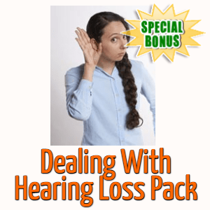 Special Bonuses #33 - March 2021 - Dealing With Hearing Loss Pack