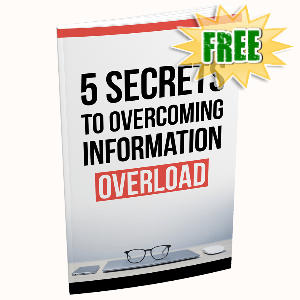 FREE Weekly Gifts - August 2, 2021 - 5 Secrets To Overcoming Information Overload