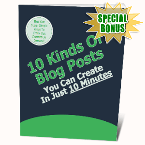 Special Bonuses #10 - August 2021 - 10 Kinds Of Blog Posts You Can Create In Just 10 Minutes
