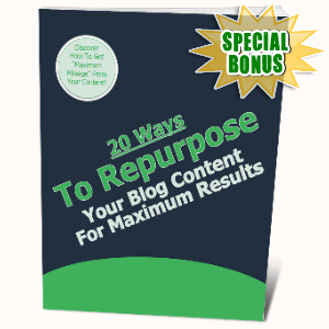 Special Bonuses #33 - August 2021 - 20 Ways To Repurpose Your Blog Post Content For Maximum Results