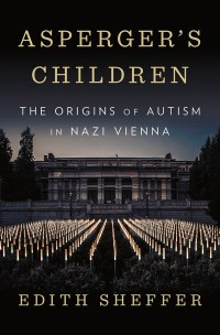 """Cover of """"Asperger's Children: The Origins of Autism in Nazi Vienna"""" by Edith Sheffer"""
