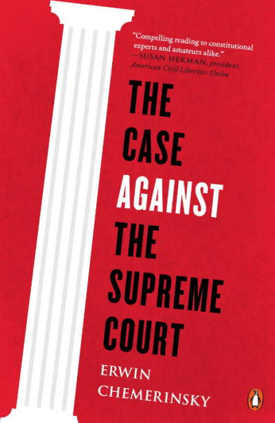 """cover of """"The Case Against the Supreme Court"""" by Erwin Chemerinsky"""