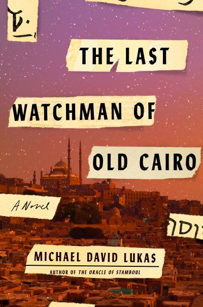 "The cover of ""The Last Watchman of Old Cairo"" by Michael David Lukas"