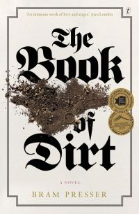 """The Book of Dirt"" by Bram Presser"