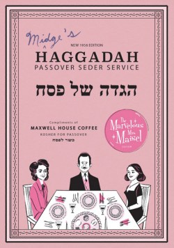 "Cover art from the ""Marvelous Mrs. Maisel"" edition of the classic Maxwell House haggadah"