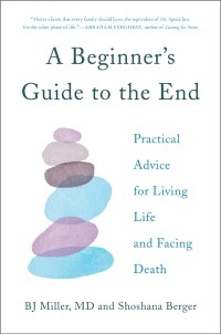 "Cover of ""A Beginner's Guide to the End"" by Shoshana Berger and BJ Miller"