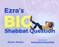 "Cover of ""Ezra's Big Question"" by Aviva L. Brown, illustrated by Anastasia Kanavaliuk"