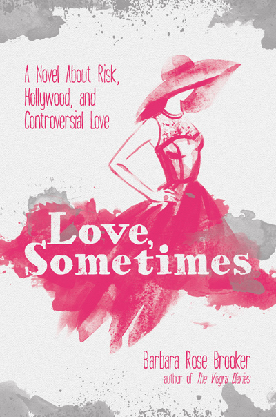"""""""Love, Sometimes: A Novel About Risk, Hollywood, and Controversial Love"""" by Barbara Rose Brooker"""