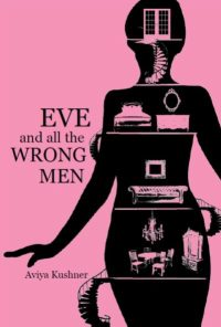 "Cover of ""Eve and all the Wrong Men"" by Aviya Kushner"